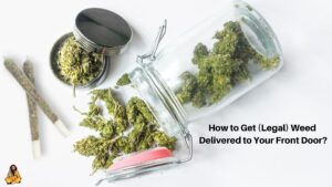 Legally Get Weed Delivered to Your Front Door