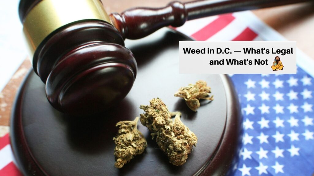 Weed in D.C. — What's Legal and What's Not